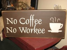 No Coffee No Workee Primitive Handpainted Wood by thehomespunraven, $15.00