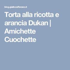 Torta alla ricotta e arancia Dukan   Amichette Cuochette