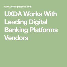 UXDA Works With Leading Digital Banking Platforms Vendors
