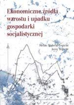 Wydawnictwo Naukowe Scholar :: :: EKONOMICZNE ŹRÓDŁAWZROSTU I UPADKU GOSPODARKI SOCJALISTYCZNEJ