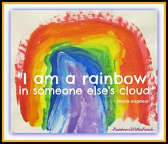 """""""I am a rainbow in someone else's cloud."""" --Maya Angelou quote on child's painted rainbow (from Back-to-School RoundUP of Resources)"""