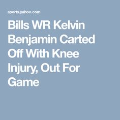 Bills WR Kelvin Benjamin Carted Off With Knee Injury, Out For Game Kelvin Benjamin, Knee Injury, Games, Toys, Game