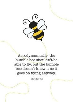 Bumble bee quote // Print of quote by Mary Kay Ash The Bumble by SoftlySpokenDesigns Great Quotes, Quotes To Live By, Inspirational Quotes, Daily Quotes, Motivational, Mary Kay Ash Quotes, Bee Happy, It Goes On, Quote Prints