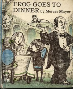 Frog Goes to Dinner by Mercer Mayer Mercer Meyer rocks