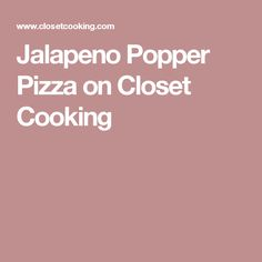 Jalapeno Popper Pizza on Closet Cooking