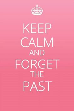 ...forget the past.