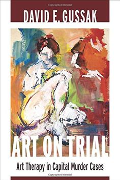 Book giveaway for Art on Trial: Art Therapy in Capital Murder Cases by David Gussak Oct 2013 Art Therapy Projects, Art Therapy Activities, Play Therapy, Therapy Ideas, Art Projects, Serial Art, Creative Arts Therapy, Criminology, Expressive Art