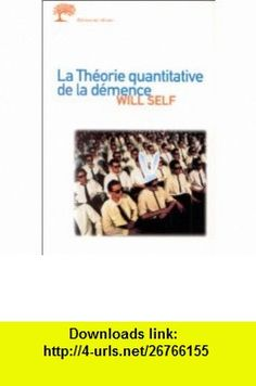 Th�orie quantitative de la d�mence (La) (9782879290836) Will Self , ISBN-10: 287929083X  , ISBN-13: 978-2879290836 ,  , tutorials , pdf , ebook , torrent , downloads , rapidshare , filesonic , hotfile , megaupload , fileserve