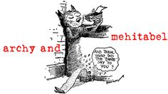 Archy and Mehitabel comic - from the wise and wonderful mind of Don Marquis. Some of life's most important lessons can be learned through the words of a cockroach.
