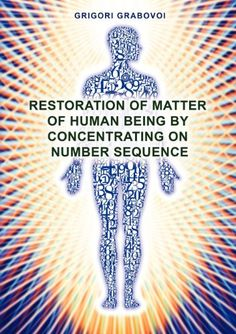Restoration of Matter of Human Being by Concentrating on Number Sequence by Grigori Grabovoi. $37.90. Publisher: Jelezky Publishing UG (October 17, 2012). Publication: October 17, 2012