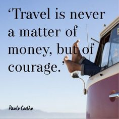 'Travel is never a matter of money, but of courage'...holiday inspiration!  http://www.redonline.co.uk