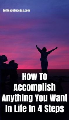 how to accomplish anything you want in life in 4 steps - 'm talking more about financial, spiritual, relationship, fitness, and other goals that you probably have.  Using concepts taught to us by some of the greatest personal development coaches in the world, you can narrow down goal achievement into these 4 simple steps