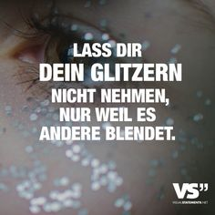 Do not let your glitter take just because it blinds others - Sprüche ab 18 - Frauen Lyric Quotes, Words Quotes, Motivational Quotes, Life Quotes, Inspirational Quotes, Sayings, Taking Chances Quotes, Free Printable Quotes, German Quotes