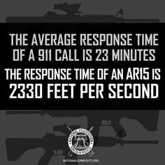 The Average Response time of a 911 Call is 23 minutes. The Response time of an #AR15 is 2330 ft per second. #2A