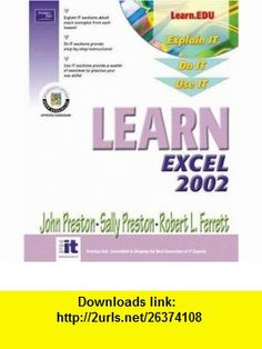 Learn Excel 2002 (9780130600561) John Preston, Sally Preston, Robert L. Ferrett , ISBN-10: 0130600563  , ISBN-13: 978-0130600561 ,  , tutorials , pdf , ebook , torrent , downloads , rapidshare , filesonic , hotfile , megaupload , fileserve