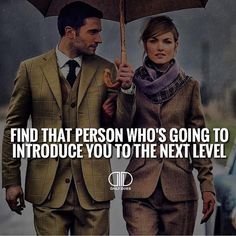 Find that person who's going to introduce you to the next level. Surround yourself with people who help you level up.