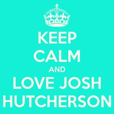 Keep Calm and love josh hutcherson......dont you mean...JAWsh HOTcherson....see what i did there;)