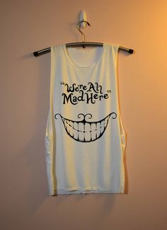 We're All Mad Here Shirt Alice In Wonderland Shirts by HearthStore. Pair with black skinny jeans, combat boots or vans