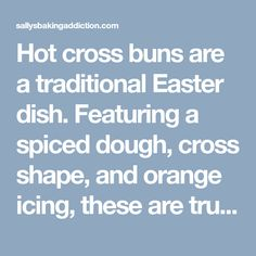 Hot cross buns are a traditional Easter dish. Featuring a spiced dough, cross shape, and orange icing, these are truly one of our favorite bread recipes! Cross Buns Recipe, Bun Recipe, Easter Recipes, Dessert Recipes, Desserts, Diet Ideas, Food Ideas, Farewell Poems, Bread Recipes