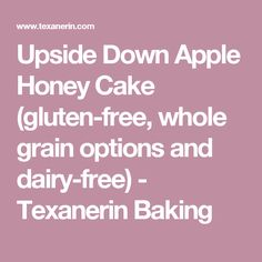 Upside Down Apple Honey Cake (gluten-free, whole grain options and dairy-free) - Texanerin Baking