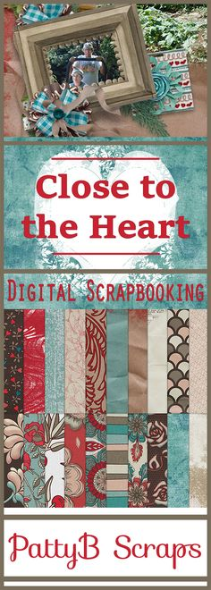 Close to the Heart Collection by PattyB Scraps - fun colors like dark red, bright red, turquoise, browns, cream and white make up this lovely digital scrapbooking collection.  Tending those gardens that are our hearts; gardening is one of the things close to my heart; as was it close to my Mother's heart.  This collection works well for scrapping about our family and friends; and for me, honors my Mother's memory.