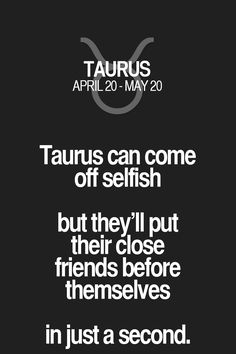Taurus can come off selfish but they'll put their close friends before themselves in just a second. Taurus And Scorpio, Taurus Traits, Taurus Quotes, Zodiac Signs Taurus, Taurus Woman, Zodiac Sign Facts, My Zodiac Sign, Taurus Horoscope, Reign