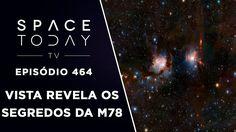 VISTA Revela Os Segredos da M78 - Space Today TV Ep. 464