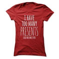 cool Holiday T Shirt or Hoodie  - Too Many Presents  Buy now http://totoshirts.xyz/country-tshirts/holiday-t-shirt-or-hoodie-too-many-presents-the-cheapest.html