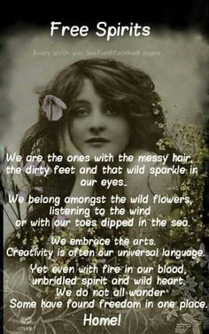 We are the ones with the messy hair, the dirty feet and that wild sparkle in our eyes,