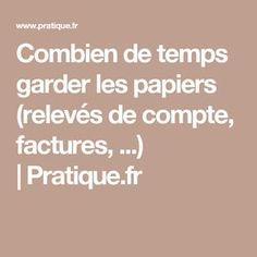 Combien de temps garder les papiers (relevés de compte, factures, ...)  Pratique.fr