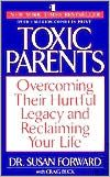 Toxic Parents: Overcoming Their Hurtful Legacy and Reclaiming Your Life by Dr. Susan Forward
