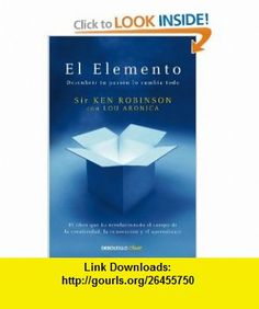 El elemento / The Element (Spanish Edition) (9788499083902) Ken Robinson , ISBN-10: 8499083900  , ISBN-13: 978-8499083902 ,  , tutorials , pdf , ebook , torrent , downloads , rapidshare , filesonic , hotfile , megaupload , fileserve