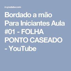 Bordado a mão Para Iniciantes Aula #01 - FOLHA PONTO CASEADO - YouTube