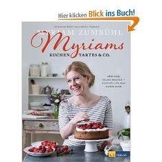 Myriams Kuchen, Tartes & Co.: Süss und salzig backen - Rezepte für das ganze Jahr: Amazon.de: Myriam Zumbühl: Bücher
