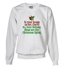 Is your house on fire, Clark? No Aunt Bethany, those are the Christmas lights. Funny Christmas Vacation sweatshirt. #christmasvacation