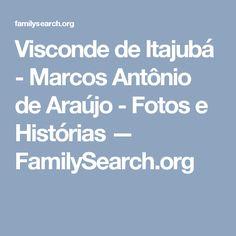Visconde de Itajubá - Marcos Antônio de Araújo - Fotos e Histórias — FamilySearch.org