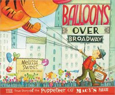 BALLOONS OVER BROADWAY: The True Story of the Puppeteer of Macy's Parade  Written and Illustrated by Melissa Sweet