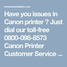 Have you issues in Canon printer ? Just dial our toll-free 0800-098-8573 Canon Printer Customer Service UK