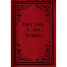 Amazon Drygoods - Every Lady her own Shoemaker, $16.95 (http://www.amazondrygoods.com/products/every-lady-her-own-shoemaker.html/)