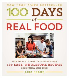 Lisa Leake embarked upon a 100 Days of Real Food pledge with her husband and two daughters. Tracking her progress, she created 100daysofrealfood.com and also wrote a book.