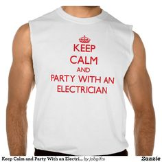 Keep Calm and Party With an Electrician Sleeveless T-shirt Tank Tops