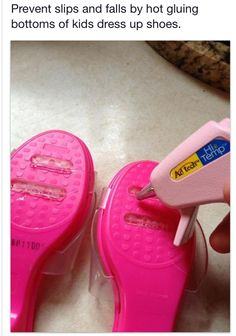 put hot glue on the bottom of dress up shoes to prevent slips & falls