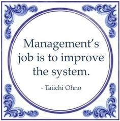 Management's job is to improve the system - Taiichi Ohno Change Management Quotes, Work Quotes, Life Quotes, Lean Manufacturing, Leadership Quotes, Manager Quotes, Lean Six Sigma, Office Prints, Say That Again