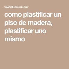 como plastificar un piso de madera, plastificar uno mismo Diy, Timber Flooring, Bricolage, Do It Yourself, Homemade, Diys, Crafting