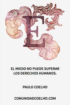 «El miedo no puede superar los derechos humanos.» - Paulo Coelho  http://www.comunidadcoelho.com/