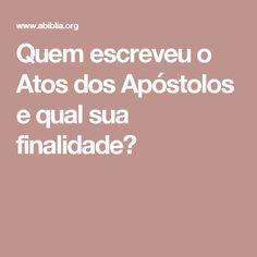 Quem escreveu o Atos dos Apóstolos e qual sua finalidade?