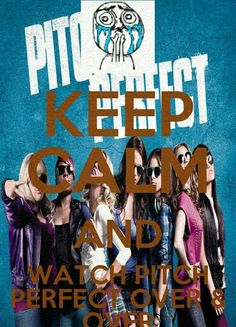 Keep calm and watch Pitch Perfect over & over