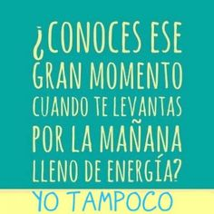 Translation: Recognize the grand moment when you wake up in the morning, full of energy? Spanish Humor, Spanish Quotes, Favorite Quotes, Best Quotes, Life Quotes, Funny Jokes, Hilarious, Frases Humor, More Than Words