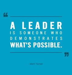 A leader is someone who demonstrates what's possible. - Mark Yarnell | #Quote #Leader #Leadership