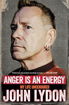 Anger is an Energy: My Life Uncensored, by John Lydon.